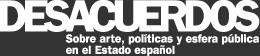Desacuerdos. Sobre arte, políticas y esfera pública en el Estado español.