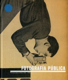 Fotografía pública. Photography in Print 1919 – 1939