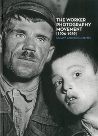 The Worker Photography Movement (1926-1939). Essays and Documents