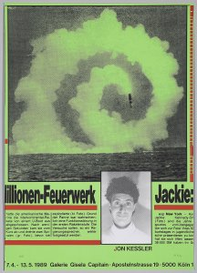Millionen-Feuerwerk/Jackie. Plakat für Ausstellung von Jon Kessler. Galerie Gisela Capitain. Köln. 7 April 1989 (Million Fireworks/Jackie. Poster for Jon Kessler's exhibition. Gisela Capitain Gallery. Cologne. April 7 1989)